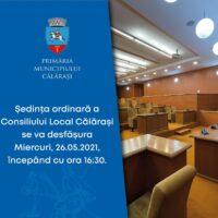 Consiliul Local al municipiului Călăraşi se convoacă în şedinţa ordinară, miercuri, 26.05.2021, ora 16:30